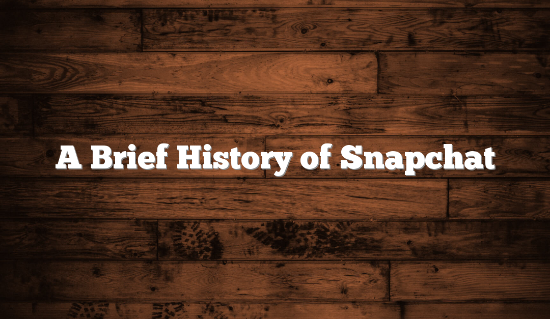 A Brief History of Snapchat