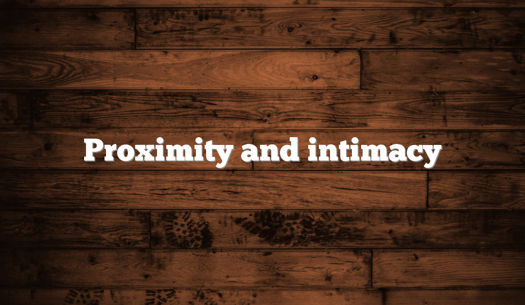 Proximity and intimacy