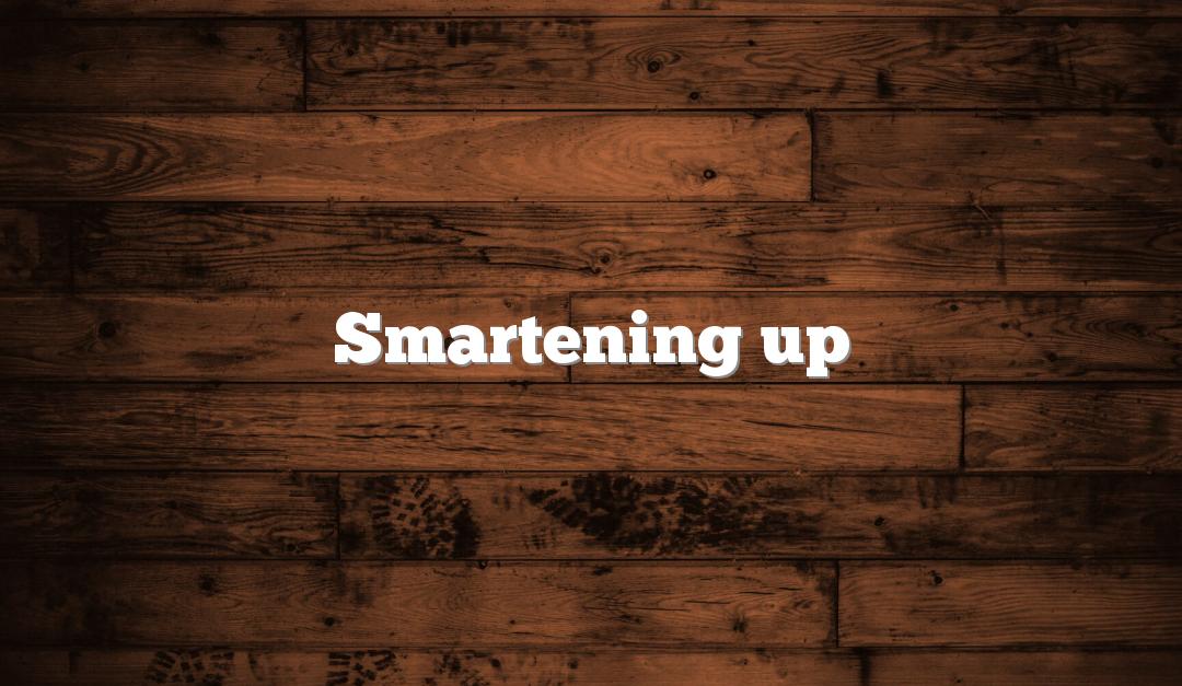 Smartening up