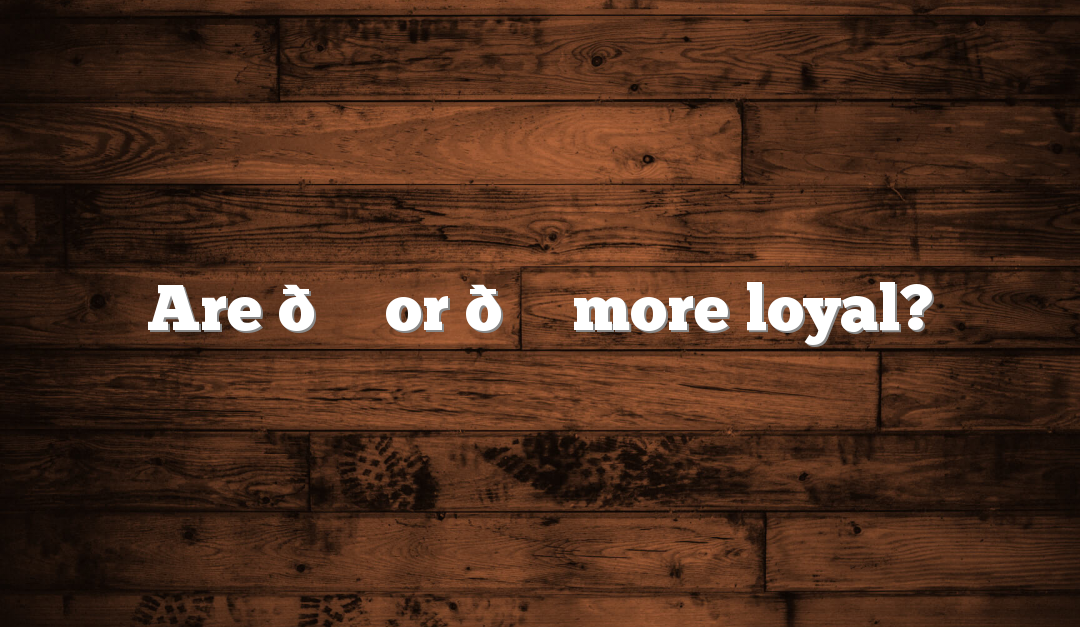 Are 🐈 or 🐕 more loyal?