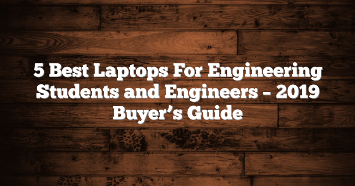 5 Best Laptops For Engineering Students and Engineers – 2019  Buyer's Guide