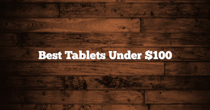 Best Tablets Under $100