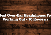 Best Over Ear Headphones For Working Out – 10 Reviews