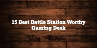 15 Best Battle Station Worthy Gaming Desk