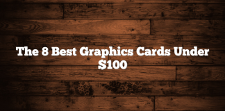 The 8 Best Graphics Cards Under $100