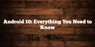 Android 10: Everything You Need to Know