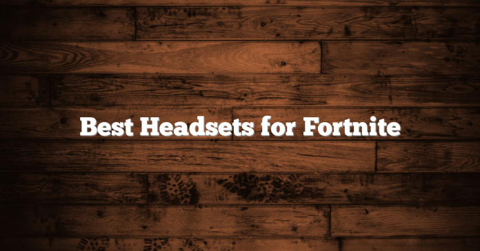 Best Headsets for Fortnite
