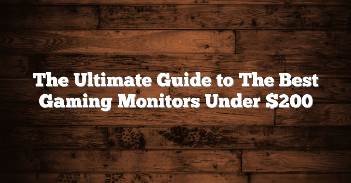 The Ultimate Guide to The Best Gaming Monitors Under $200