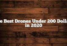 The Best Drones Under 200 Dollars in 2020