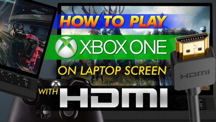 How To Play Xbox One On Laptop Screen With Hdmi