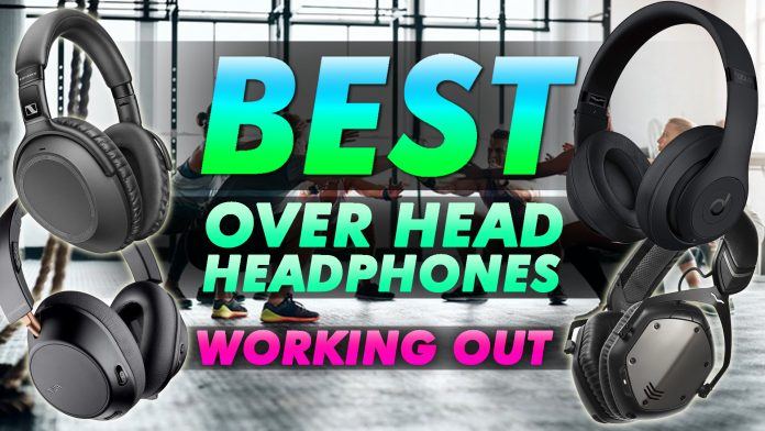 Best Over Ear Headphones For Working Out