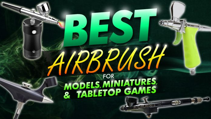 Best Airbrush For Models, Miniatures And Tabletop Games