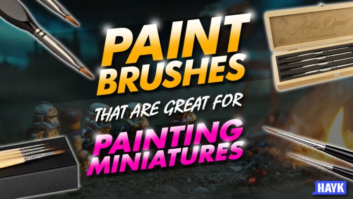 paintbrushes that are great for painting miniatures